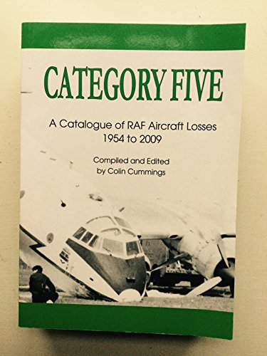 9780952661979: Category Five: A Catalogue of RAF Aircraft Losses 1954 to 2009