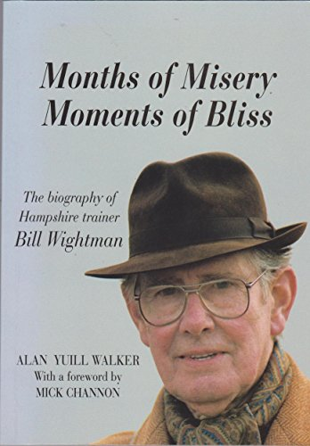 Months of Misery, Moments of Bliss - The Biography of Hampshire Trainer Bill Wightman.: Walker, ...