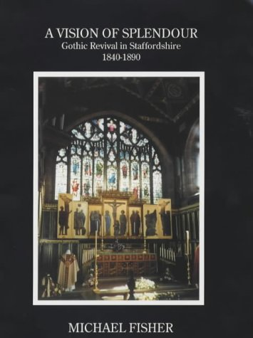 A Vision of Splendour: Gothic Revival in Staffordshire, 1840-1890