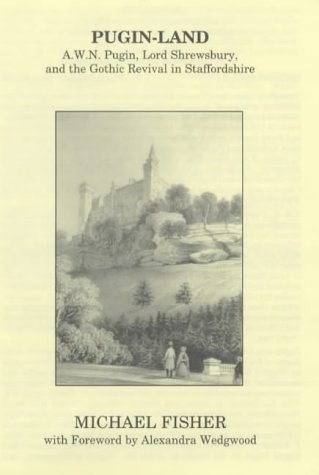 Pugin-land: A.W.N.Pugin, Lord Shrewsbury and the Gothic: Fisher, Michael