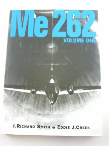 Me 262, Vol. 1 (0952686724) by J. Richard Smith; Eddie J. Creek