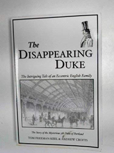 The Disappearing Duke : The Intriguing Tale of an Eccentric English Family: Freeman-Keel, Tom; ...