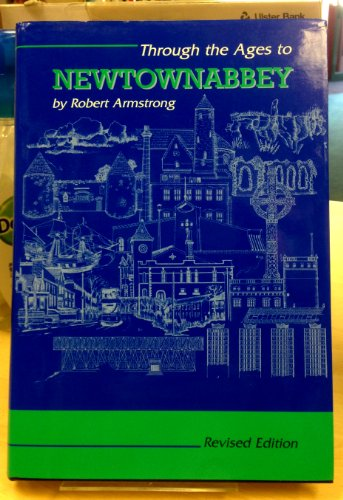 Through the Ages to Newtownabbey: Revised Edition: Armstrong, Robert [SIGNED]