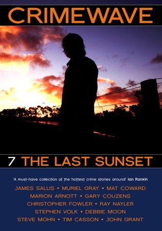 Crimewave: The Last Sunset: Last Sunsset v. 7: James Sallis, Muriel Gray, Marion Arnott