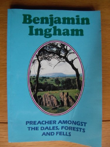 9780952695004: Benjamin Ingham, Preacher Amongst the Dales of Yorkshire, the Forests of Lancashire and the Fells of Cumbria