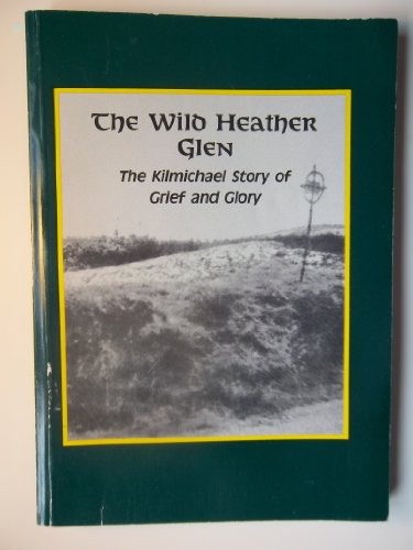9780952697305: Wild Heather Glen: Kilmichael Story of Grief and Glory