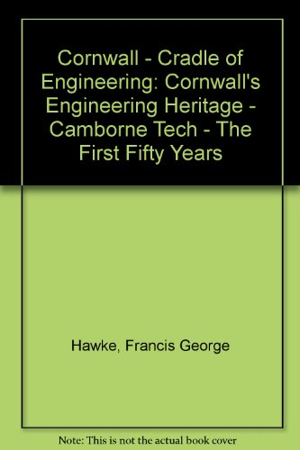 9780952702108: Cornwall - Cradle of Engineering: Cornwall's Engineering Heritage - Camborne Tech - The First Fifty Years