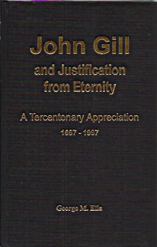 John Gill and Justification from Eternity. A: Ella, George M.