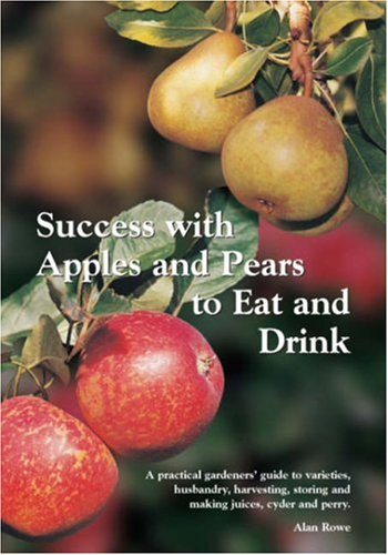 9780952714132: Success with Apples and Pears to Eat and Drink: A Practical Gardeners' Guide to Varieties, Husbandry, Harvesting, Storing and Making Juices, Cyder and Perry