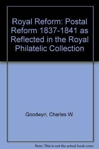 Royal Reform: Postal Reform 1837-1841 as Reflected: Charles W. Goodwyn