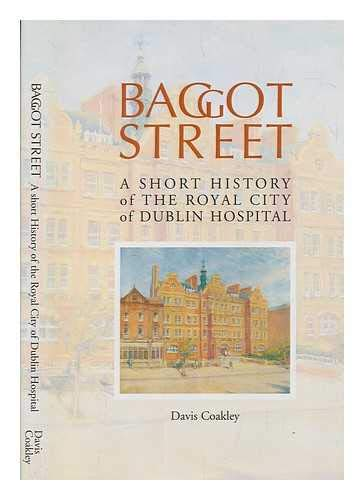 Baggot Street: A short history of the Royal City of Dublin Hospital: Coakley, Davis