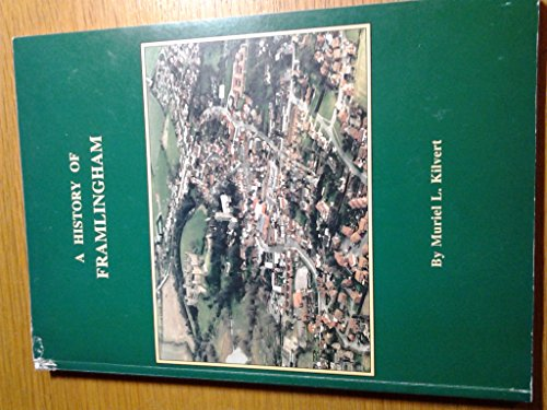 A History of Framlingham. From Saxon Times to 1977.: Muriel L. Kilvert.