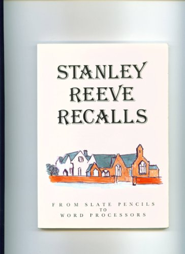 Stanley Reeve Recalls. From Slate Pencils to Word Processors.: Stanley Reeve.