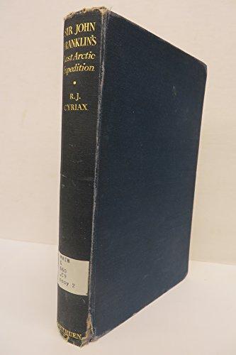 Sir John Franklin's Last Arctic Expedition: The: Cyriax, Richard J.