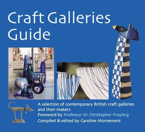 Craft Galleries Guide : A Selection of British Contemporary Craft Galleries and Their Makers