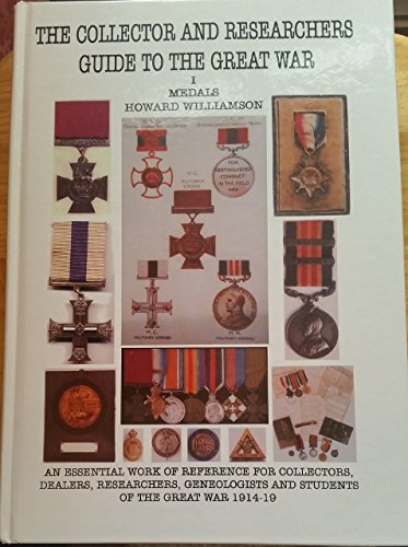 The Collector and Researchers Guide to the Great War Volume I Medals and Medal Research: Williamson...