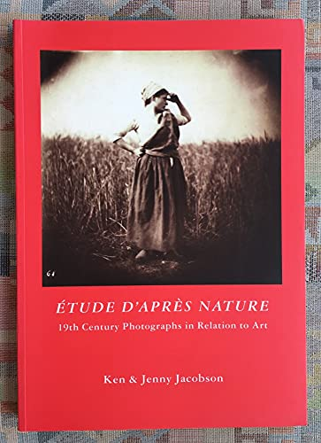 Etude d'Apres Nature: 19th Century Photographs in Relation to Art: Jacobson, Ken [Editor]; ...