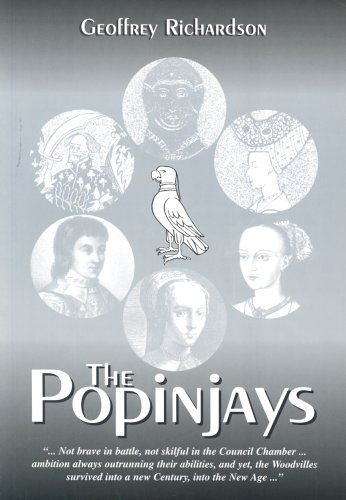 The Popinjays: A History of the Woodville Family and an Account of Their Involvement in English ...