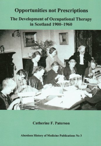 9780952771326: Opportunities not prescriptions:the development of occupational therapy in Scotland 1900-1960 (Aberdeen History of Medicine Publications)