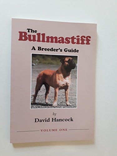 Bullmastiff: A Breeder's Guide: v. 1 (0952780100) by David Hancock