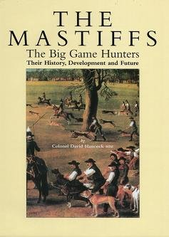 The Mastiffs: The Big Game Hunters - Their History, Development and Future (0952780135) by David Hancock
