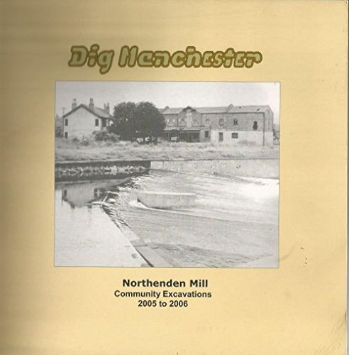 9780952781370: Dig Manchester: Northenden Mill Community Excavations 2005 to 2006