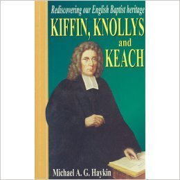 9780952791300: Kiffin Knollys & Keach: Rediscovering English Baptist Heritage