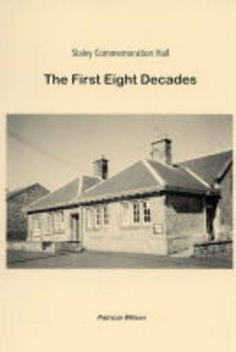 Slaley Commemoration Hall: The First Eight Decades