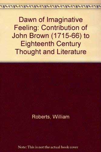 9780952810308: Dawn of Imaginative Feeling: Contribution of John Brown (1715-66) to Eighteenth Century Thought and Literature
