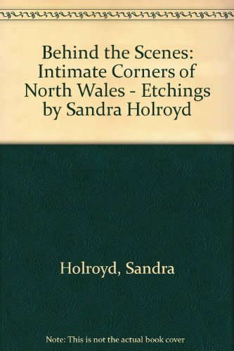 9780952811305: Behind the Scenes: Intimate Corners of North Wales - Etchings by Sandra Holroyd