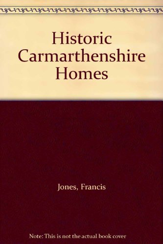 Historic Carmarthenshire Homes and Their Familieis: JONES Francis