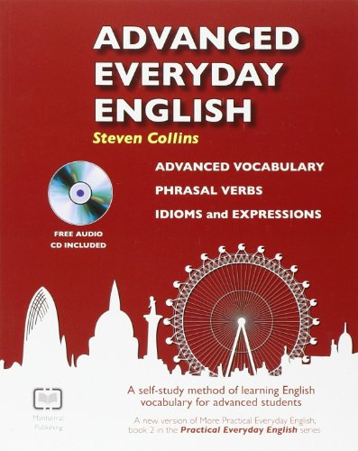 Advanced Everyday English: Phrasal Verbs-Advanced Vocabulary-Idioms and: Steven Collins