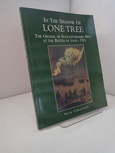 In The Shadow of Lone Tree: The Ordeal of Gloucestershire Men at the Battle of Loos - 1915.: Nick ...