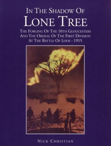 9780952837817: In the Shadow of Lone Tree: The Forging of the 10th Gloucesters and the Ordeal of the First Division at the Battle of Loos - 1915