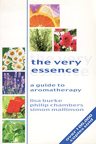 The Very Essence. A Guide to Aromatherapy: Lisa Burke, Philip Chambers, Simon Mallinson