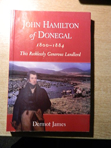 John Hamilton of Donegal 1800-1884: This Recklessly: James, Dermot