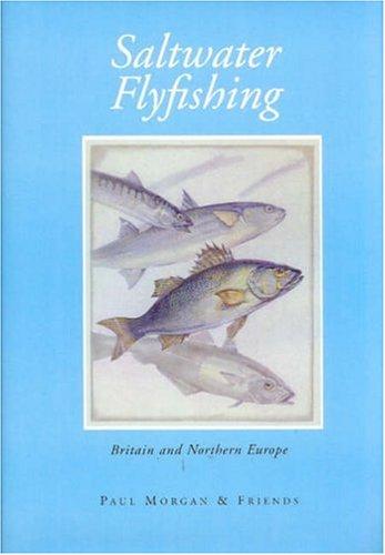 Saltwater Flyfishing : Britain and Northern Europe: Morgan, Paul (editor)
