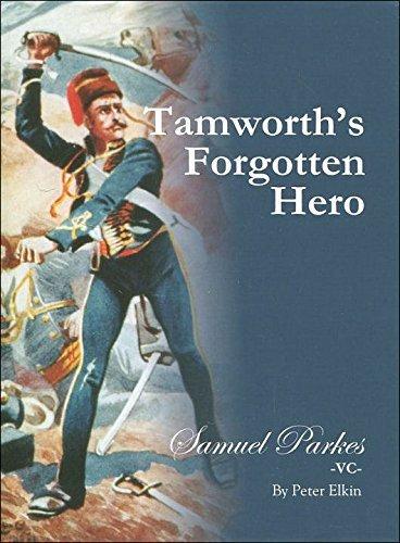 Tamworth's Forgotten Hero; Samuel Parkes VC: Peter Elkin