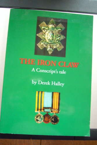 The Iron Claw: A Conscript's Tale: Halley, Derek