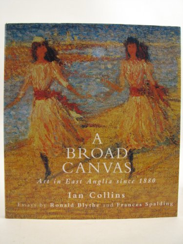 9780952883937: A Broad Canvas: Art in East Anglia Since 1880