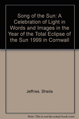 9780952889465: Song of the Sun: A Celebration of Light in Words and Images in the Year of the Total Eclipse of the Sun 1999 in Cornwall