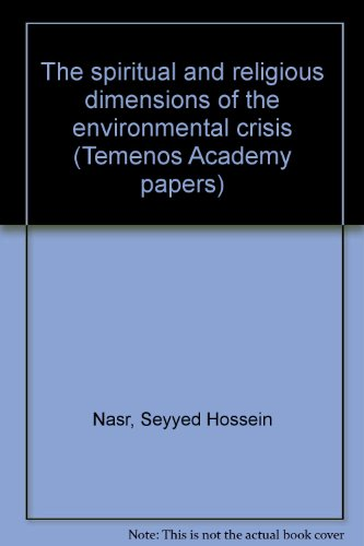 The spiritual and religious dimensions of the environmental crisis (Temenos Academy papers) (0952891050) by Nasr, Seyyed Hossein