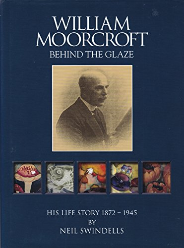 William Moorcroft. Behind the Glaze: His Life Story 1872 - 1945.