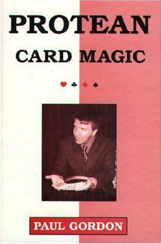 Paul Gordon's Protean Card Magic: More Impromptu Card Illusions of Paul Gordon: Gordon, Paul, ...