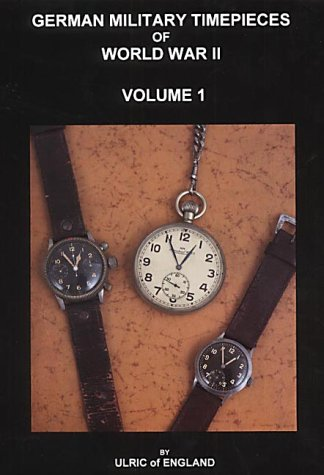 German Military Time Pieces of WWII Volume 1: Ulric of England