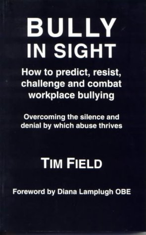 9780952912101: Bully in Sight: How to Predict, Resist, Challenge and Combat Workplace Bullying - Overcoming the Silence and Denial by Which Abuse Thrives
