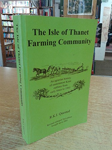 9780952914716: The Isle of Thanet Farming Community: An Agrarian History of Easternmost Kent - Outlines from Early Times to 1993