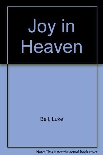 Joy in Heaven: Bell, Luke