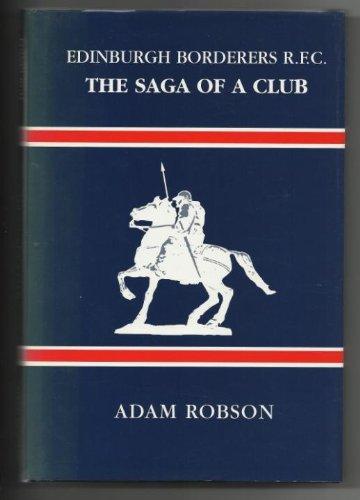 Edinburgh Borderers R. F. C. The Saga of a Club: Robson, Adam