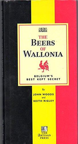 The Beers of Wallonia: Belgium's Best Kept: John Woods, Keith